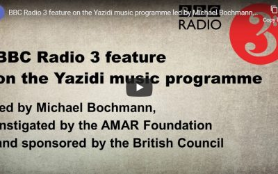BBC Radio 3 feature on the Yazidi music programme led by Michael Bochmann, instigated by the AMAR Foundation and sponsored by the British Council